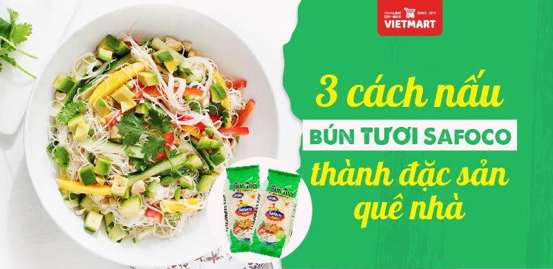 3 cách chế biến bún tươi Safoco thành những món ăn đặc sản quê nhà - Vietmart - Chợ Việt tại Nhật
