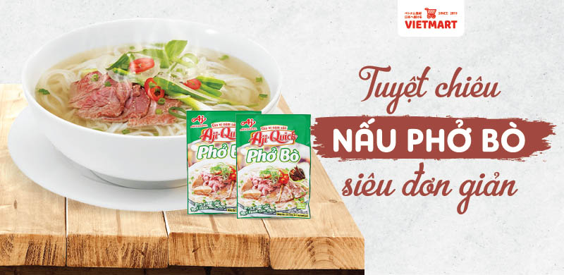 Cách nấu Phở Bò đơn giản bằng gói gia vị nêm sẵn Aji Quick - Vietmart - Chợ Việt tại Nhật